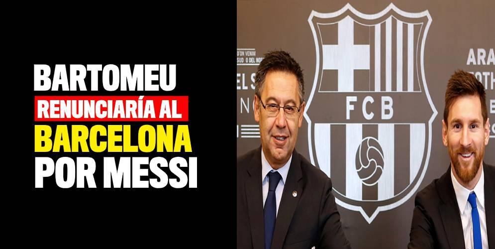 Bartomeu renunciaría para que Messi siga en el Barça